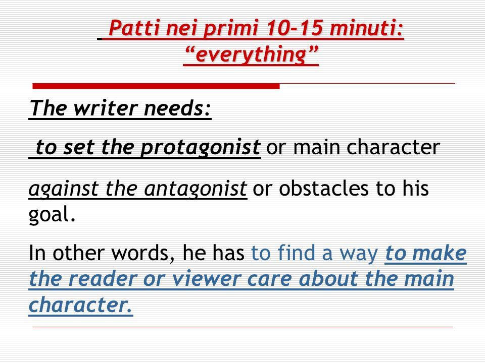 Patti nei primi 10-15 minuti:everything Patti nei primi 10-15 minuti:everything The writer needs: to set the protagonist or main character against the