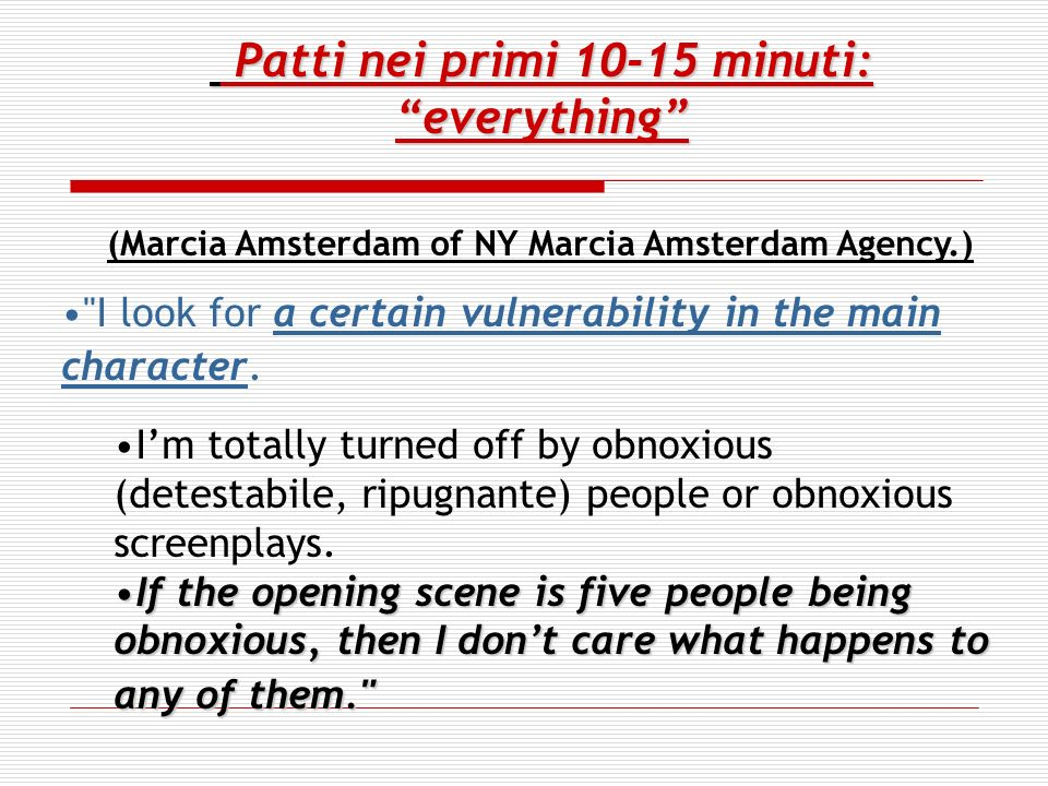 Patti nei primi 10-15 minuti:everything Patti nei primi 10-15 minuti:everything (Marcia Amsterdam of NY Marcia Amsterdam Agency.) I look for a certain vulnerability in the main character.