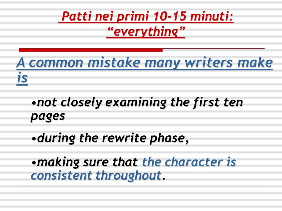 Patti nei primi 10-15 minuti:everything Patti nei primi 10-15 minuti:everything A common mistake many writers make is not closely examining the first