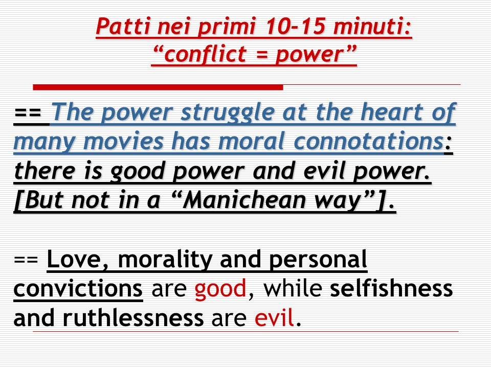 Patti nei primi 10-15 minuti: conflict = power == The power struggle at the heart of many movies has moral connotations: there is good power and evil power.