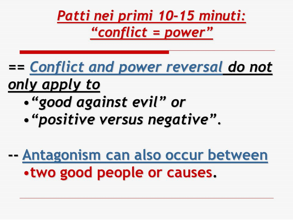 Patti nei primi 10-15 minuti: conflict = power == Conflict and power reversal do not only apply to good against evil orgood against evil or positive versus negative.positive versus negative.