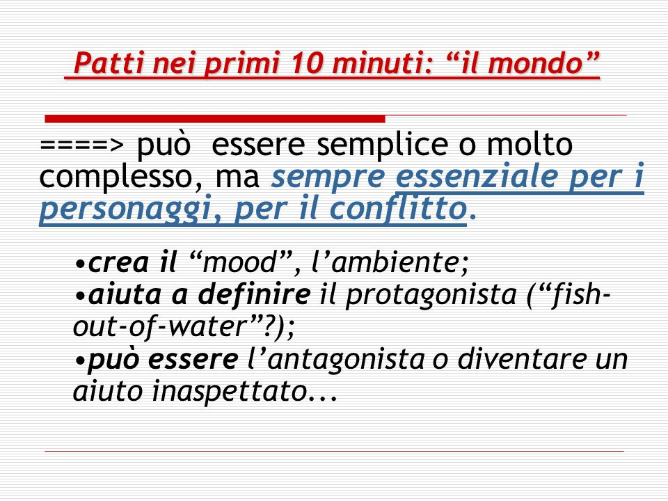 Patti nei primi 10-15 minuti: conflict = power == These polarities imply (sometimes) that at the heart of a story is a reversal: At the beginning, the world is out of balance because of the antagonists exercise of bad power.