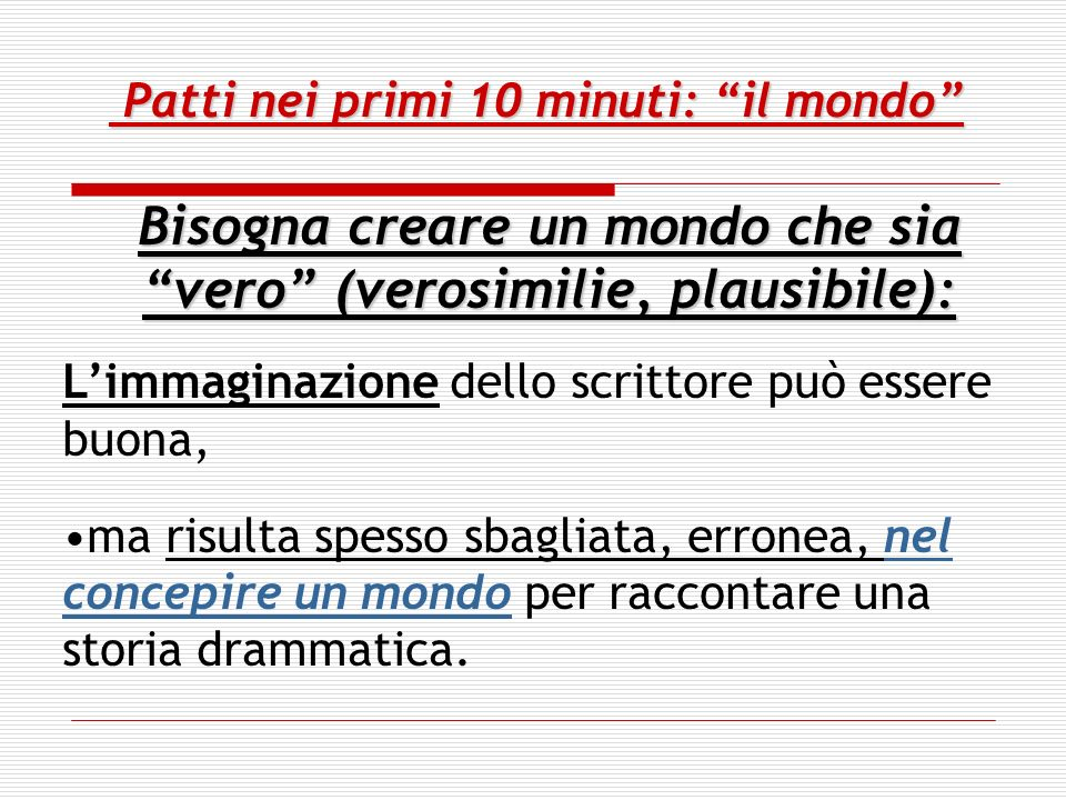 Patti nei primi 10-15 minuti:everything Patti nei primi 10-15 minuti:everything The start of a screenplay is usually the weakest part (la parte più debole) because the writer is just getting to know his characters and their situation.