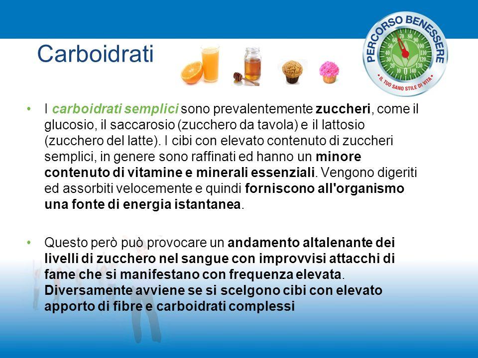 Carboidrati I carboidrati semplici sono prevalentemente zuccheri, come il glucosio, il saccarosio (zucchero da tavola) e il lattosio (zucchero del lat