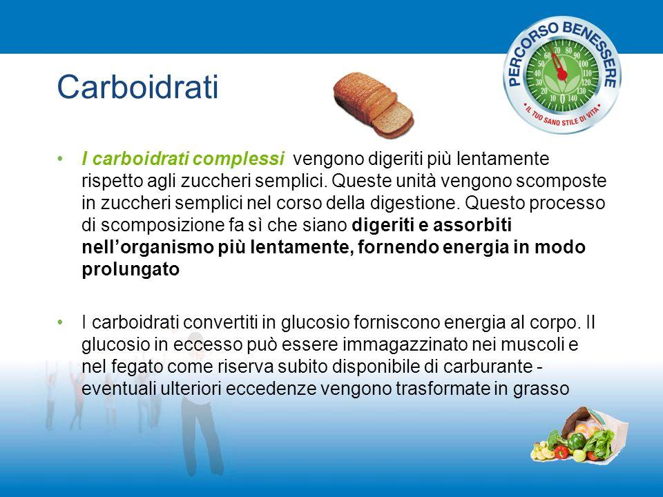 Carboidrati I carboidrati complessi vengono digeriti più lentamente rispetto agli zuccheri semplici. Queste unità vengono scomposte in zuccheri sempli