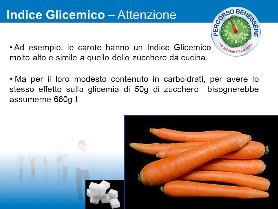 Ad esempio, le carote hanno un Indice Glicemico molto alto e simile a quello dello zucchero da cucina. Ma per il loro modesto contenuto in carboidrati