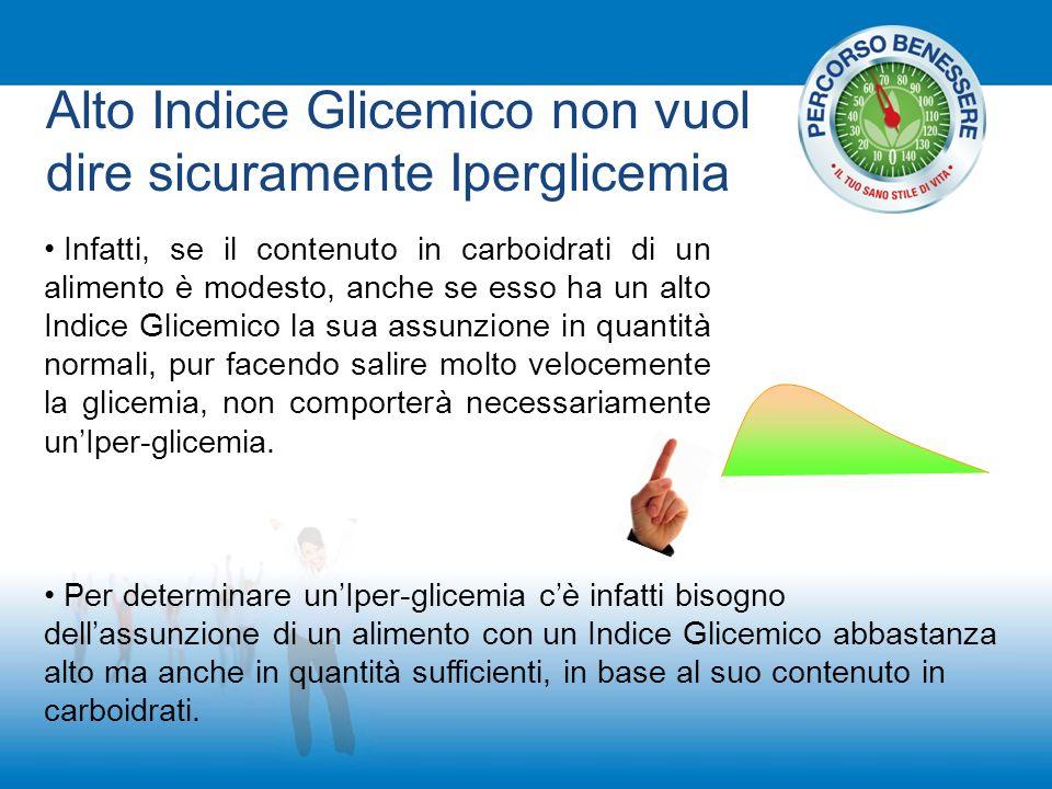 Alto Indice Glicemico non vuol dire sicuramente Iperglicemia Infatti, se il contenuto in carboidrati di un alimento è modesto, anche se esso ha un alt