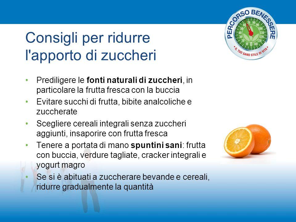 Consigli per ridurre l'apporto di zuccheri Prediligere le fonti naturali di zuccheri, in particolare la frutta fresca con la buccia Evitare succhi di