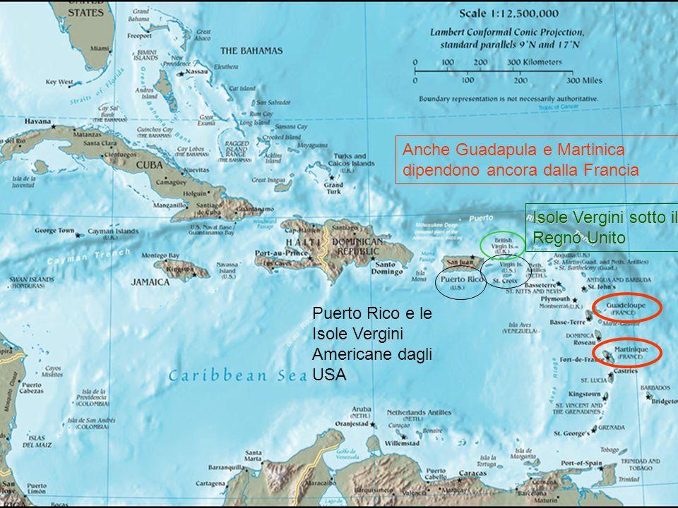 Anche Guadapula e Martinica dipendono ancora dalla Francia Puerto Rico e le Isole Vergini Americane dagli USA Isole Vergini sotto il Regno Unito
