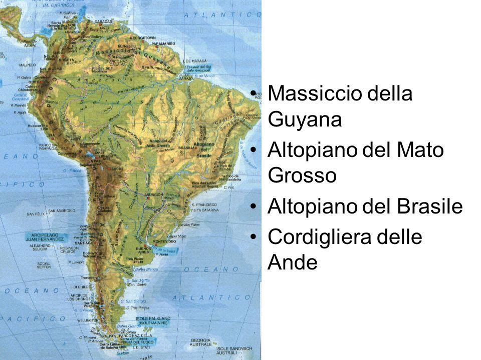 Massiccio della Guyana Altopiano del Mato Grosso Altopiano del Brasile Cordigliera delle Ande