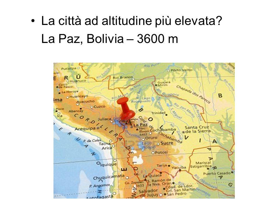 La città ad altitudine più elevata? La Paz, Bolivia – 3600 m