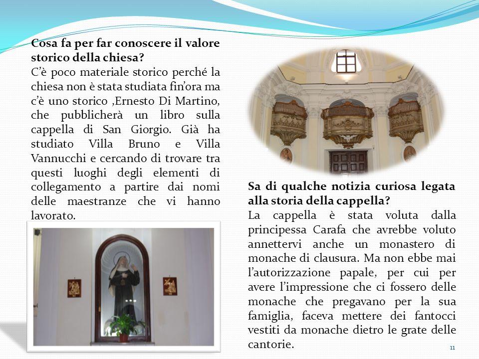 11 Cosa fa per far conoscere il valore storico della chiesa? Cè poco materiale storico perché la chiesa non è stata studiata finora ma cè uno storico,