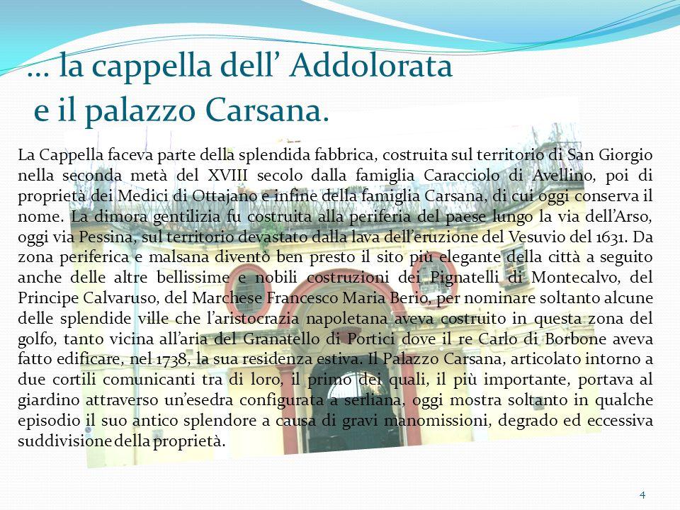 4 La Cappella faceva parte della splendida fabbrica, costruita sul territorio di San Giorgio nella seconda metà del XVIII secolo dalla famiglia Caracc