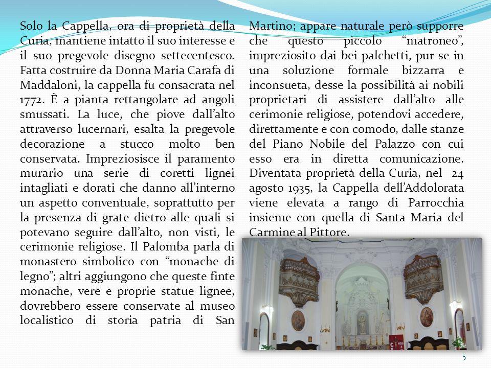 5 Solo la Cappella, ora di proprietà della Curia, mantiene intatto il suo interesse e il suo pregevole disegno settecentesco. Fatta costruire da Donna