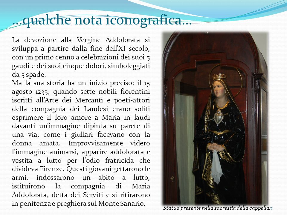 7 La devozione alla Vergine Addolorata si sviluppa a partire dalla fine dell'XI secolo, con un primo cenno a celebrazioni dei suoi 5 gaudi e dei suoi