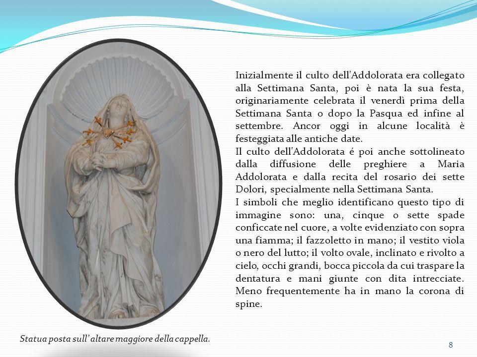 8 Inizialmente il culto dell'Addolorata era collegato alla Settimana Santa, poi è nata la sua festa, originariamente celebrata il venerdì prima della