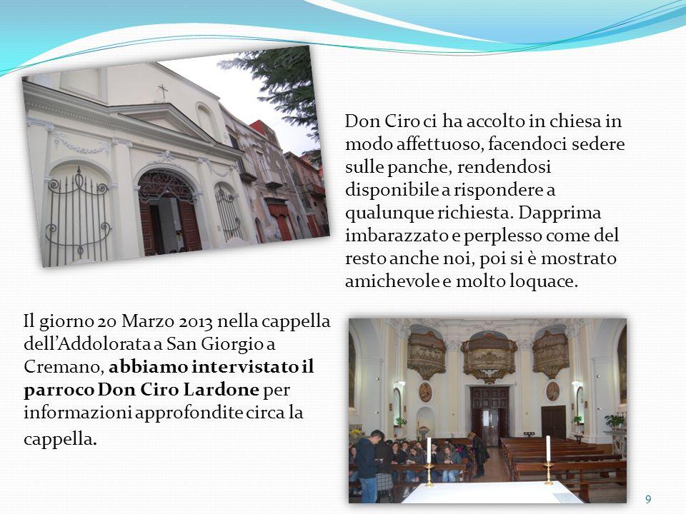 Il giorno 20 Marzo 2013 nella cappella dellAddolorata a San Giorgio a Cremano, abbiamo intervistato il parroco Don Ciro Lardone per informazioni appro