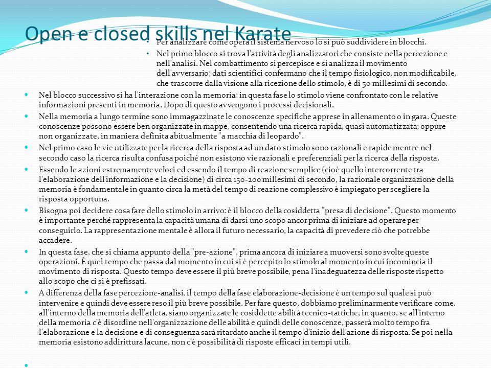 Open e closed skills nel Karate Per analizzare come opera il sistema nervoso lo si può suddividere in blocchi. Nel primo blocco si trova l'attività de