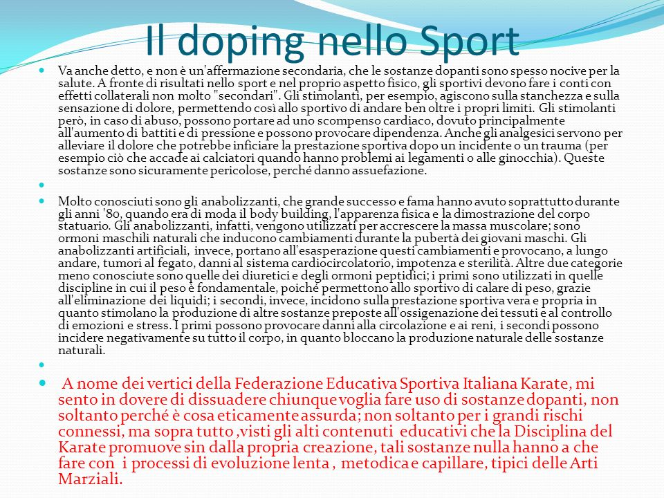 Il doping nello Sport Va anche detto, e non è un'affermazione secondaria, che le sostanze dopanti sono spesso nocive per la salute. A fronte di risult