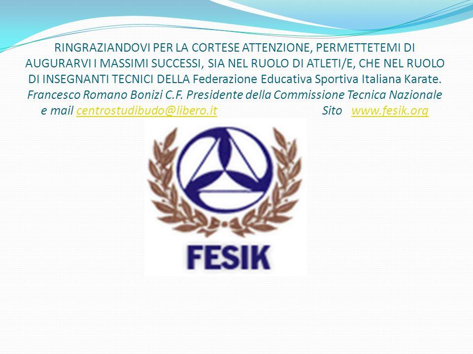 RINGRAZIANDOVI PER LA CORTESE ATTENZIONE, PERMETTETEMI DI AUGURARVI I MASSIMI SUCCESSI, SIA NEL RUOLO DI ATLETI/E, CHE NEL RUOLO DI INSEGNANTI TECNICI DELLA Federazione Educativa Sportiva Italiana Karate.