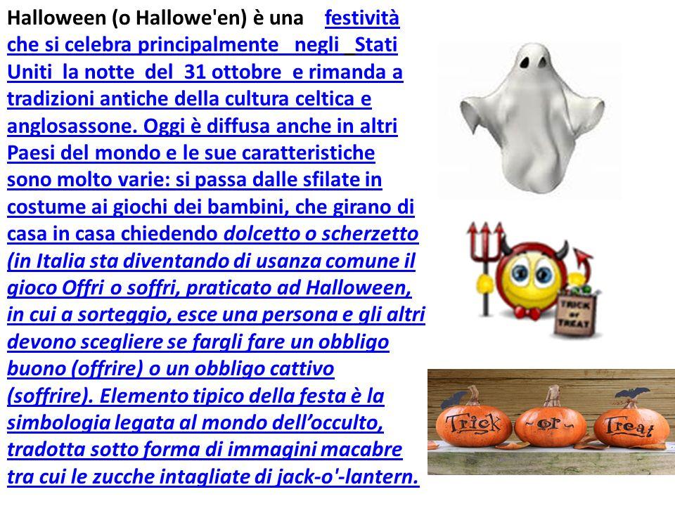 Halloween (o Hallowe'en) è una festività che si celebra principalmente negli Stati Uniti la notte del 31 ottobre e rimanda a tradizioni antiche della