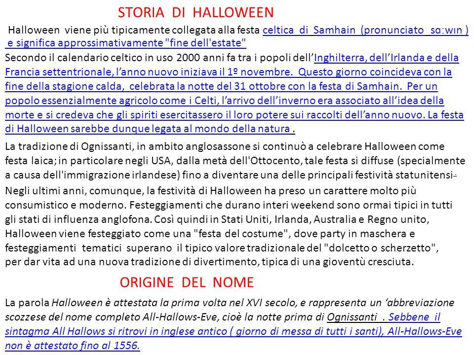 STORIA DI HALLOWEEN Halloween viene più tipicamente collegata alla festa celtica di Samhain (pronunciato sɑːwɪn )celtica di Samhain (pronunciato sɑːwɪ