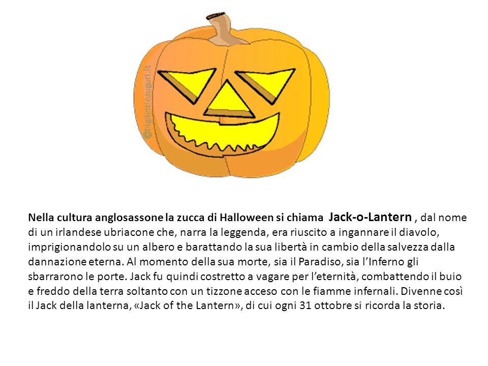 Nella cultura anglosassone la zucca di Halloween si chiama Jack-o-Lantern, dal nome di un irlandese ubriacone che, narra la leggenda, era riuscito a i