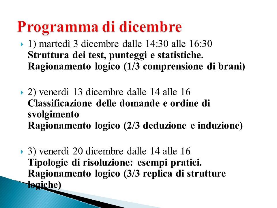 1) martedì 3 dicembre dalle 14:30 alle 16:30 Struttura dei test, punteggi e statistiche. Ragionamento logico (1/3 comprensione di brani) 2) venerdì 13