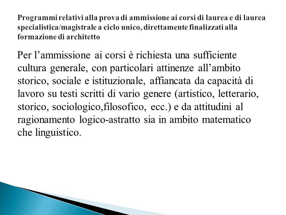 Per lammissione ai corsi è richiesta una sufficiente cultura generale, con particolari attinenze allambito storico, sociale e istituzionale, affiancat