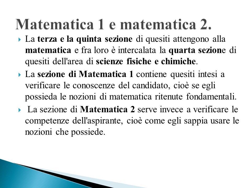 La terza e la quinta sezione di quesiti attengono alla matematica e fra loro è intercalata la quarta sezione di quesiti dell'area di scienze fisiche e