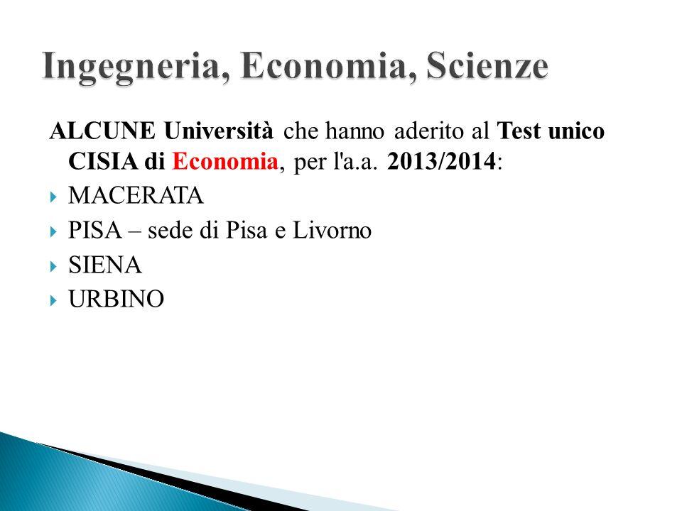 ALCUNE Università che hanno aderito al Test unico CISIA di Economia, per l'a.a. 2013/2014: MACERATA PISA – sede di Pisa e Livorno SIENA URBINO