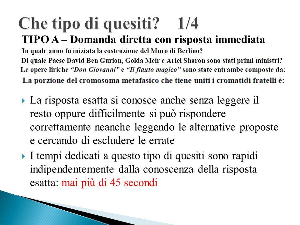 TIPO A – Domanda diretta con risposta immediata La risposta esatta si conosce anche senza leggere il resto oppure difficilmente si può rispondere corr