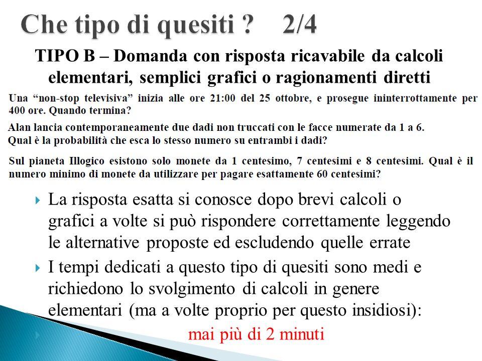 TIPO B – Domanda con risposta ricavabile da calcoli elementari, semplici grafici o ragionamenti diretti La risposta esatta si conosce dopo brevi calco