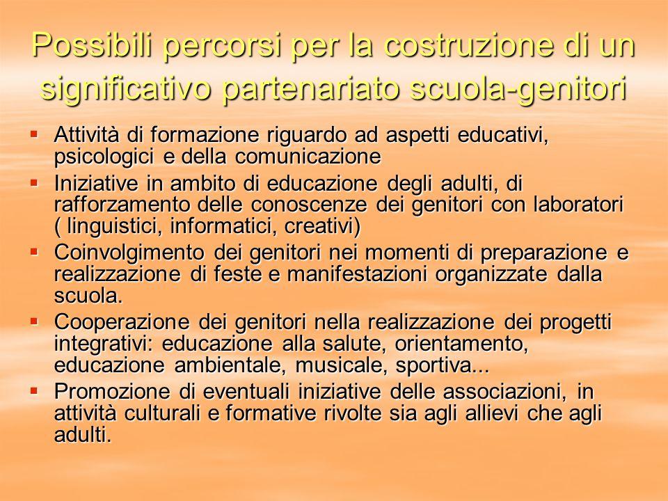 Possibili percorsi per la costruzione di un significativo partenariato scuola-genitori Attività di formazione riguardo ad aspetti educativi, psicologi