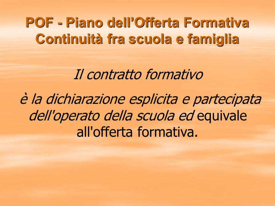 POF - Piano dellOfferta Formativa Continuità fra scuola e famiglia Il contratto formativo è la dichiarazione esplicita e partecipata dell'operato dell