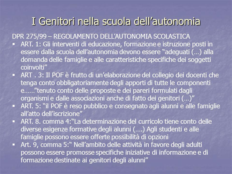 I Genitori nella scuola dellautonomia DPR 275/99 – REGOLAMENTO DELLAUTONOMIA SCOLASTICA ART. 1: Gli interventi di educazione, formazione e istruzione