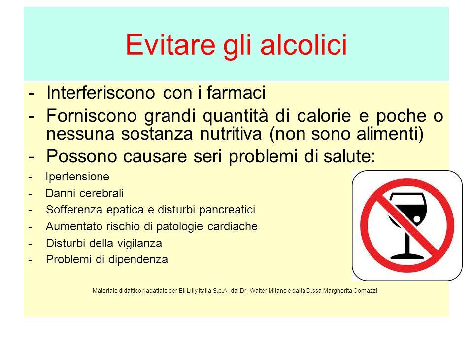 Evitare gli alcolici -Interferiscono con i farmaci -Forniscono grandi quantità di calorie e poche o nessuna sostanza nutritiva (non sono alimenti) -Po