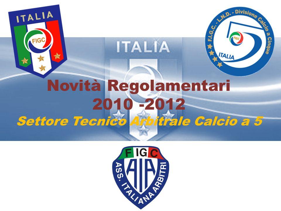 Novità Regolamentari 2010 -2012 Settore Tecnico Arbitrale Calcio a 5