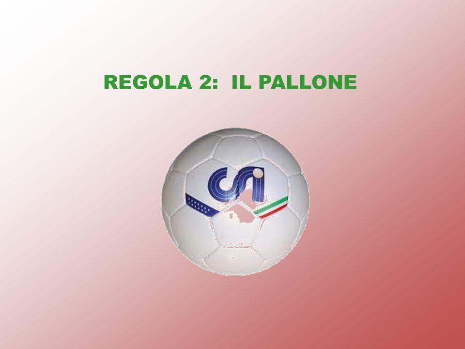 REGOLA 2: IL PALLONE