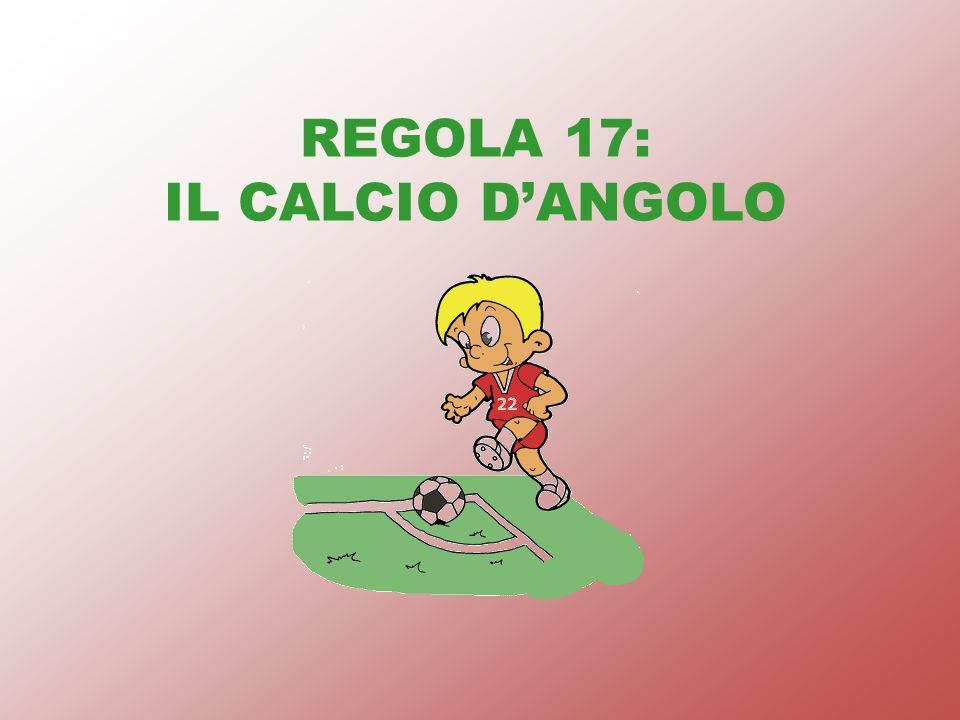 REGOLA 17: IL CALCIO DANGOLO