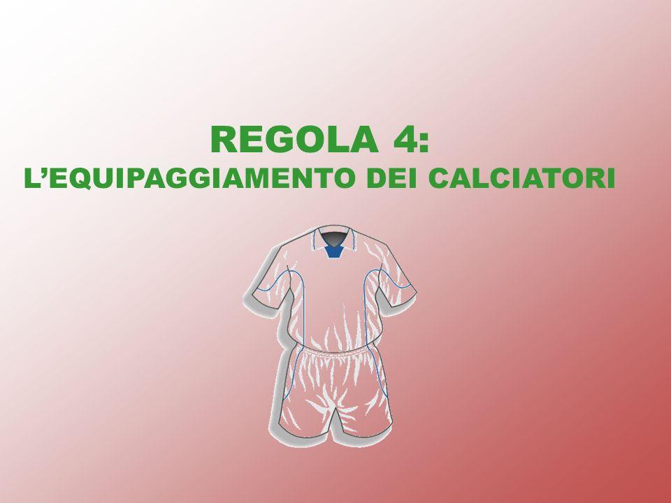 REGOLA 4: LEQUIPAGGIAMENTO DEI CALCIATORI
