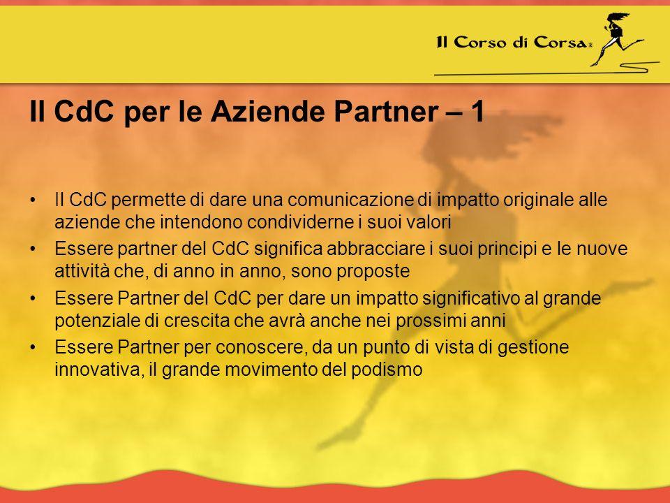 Il CdC per le Aziende Partner – 1 Il CdC permette di dare una comunicazione di impatto originale alle aziende che intendono condividerne i suoi valori Essere partner del CdC significa abbracciare i suoi principi e le nuove attività che, di anno in anno, sono proposte Essere Partner del CdC per dare un impatto significativo al grande potenziale di crescita che avrà anche nei prossimi anni Essere Partner per conoscere, da un punto di vista di gestione innovativa, il grande movimento del podismo