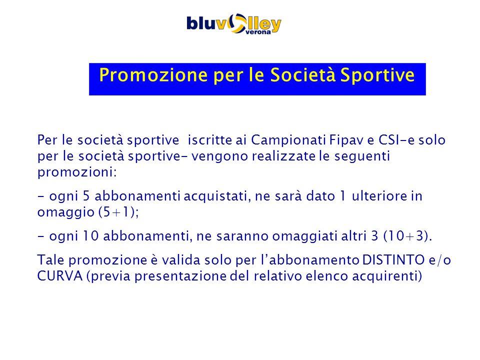 Promozione per le Società Sportive Per le società sportive iscritte ai Campionati Fipav e CSI-e solo per le società sportive- vengono realizzate le se