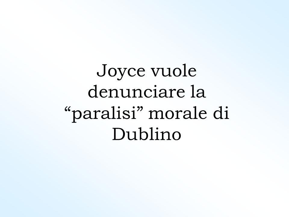 Joyce vuole denunciare la paralisi morale di Dublino