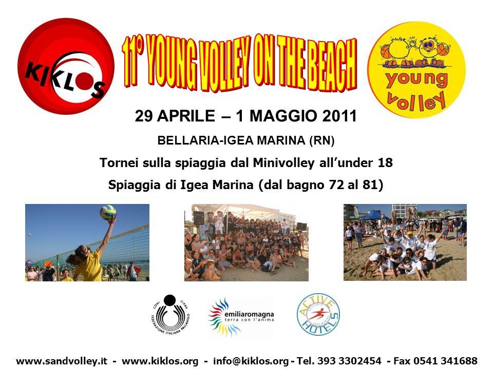 29 APRILE – 1 MAGGIO 2011 BELLARIA-IGEA MARINA (RN) Tornei sulla spiaggia dal Minivolley allunder 18 Spiaggia di Igea Marina (dal bagno 72 al 81) www.sandvolley.it - www.kiklos.org - info@kiklos.org - Tel.