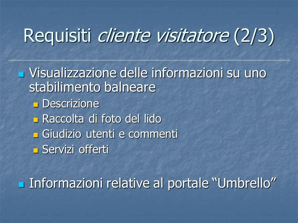 Requisiti cliente visitatore (2/3) Visualizzazione delle informazioni su uno stabilimento balneare Visualizzazione delle informazioni su uno stabilime