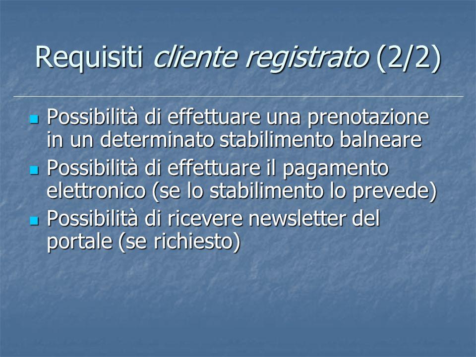 Requisiti cliente registrato (2/2) Possibilità di effettuare una prenotazione in un determinato stabilimento balneare Possibilità di effettuare una pr