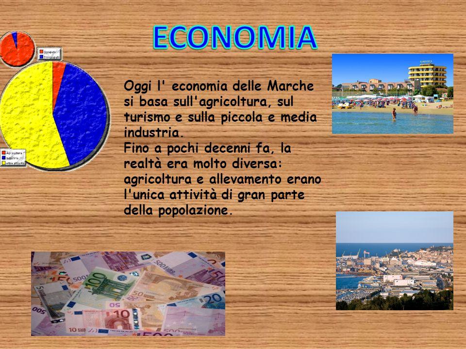 Oggi l' economia delle Marche si basa sull'agricoltura, sul turismo e sulla piccola e media industria. Fino a pochi decenni fa, la realtà era molto di