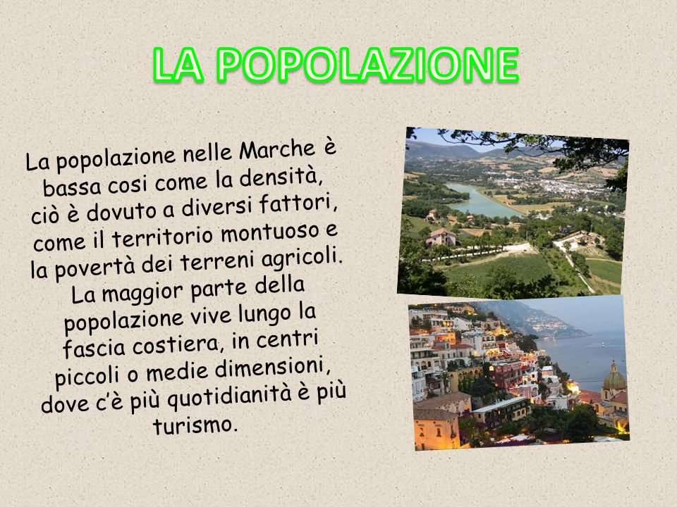 La popolazione nelle Marche è bassa cosi come la densità, ciò è dovuto a diversi fattori, come il territorio montuoso e la povertà dei terreni agricol