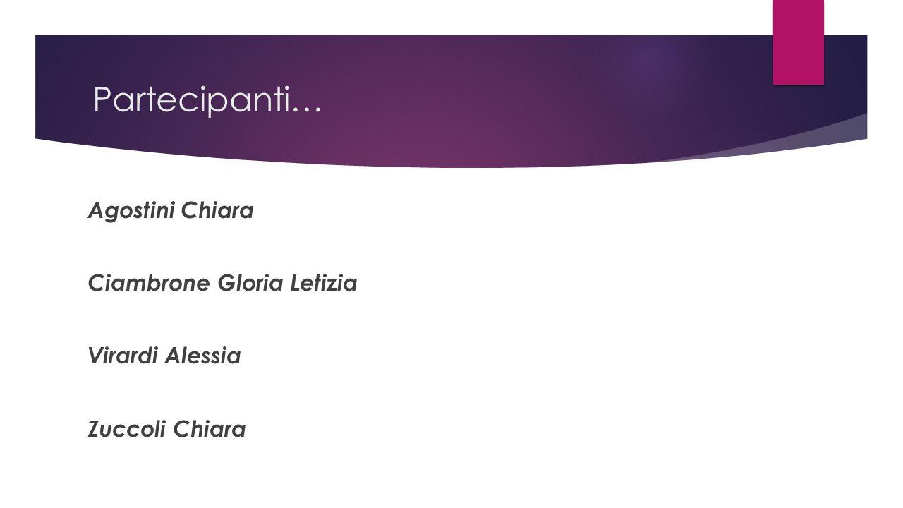 Partecipanti… Agostini Chiara Ciambrone Gloria Letizia Virardi Alessia Zuccoli Chiara